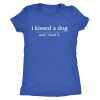 I KISSED A DOG LADIES TRIBLEND TEE