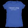 I KISSED A DOG LADIES TRIBLEND TEE